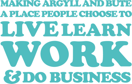 Making Argyll and Bute a place choose to live learn and do business